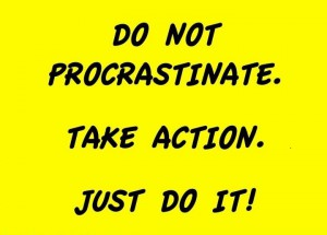 do not procrastinate